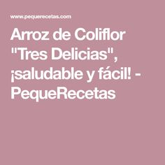 """Arroz de Coliflor """"Tres Delicias"""", ¡saludable y fácil! - PequeRecetas"""