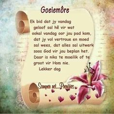 Good Morning Wishes, Good Morning Quotes, Lekker Dag, Evening Greetings, Afrikaanse Quotes, Goeie Nag, Goeie More, Special Quotes, Morning Greeting