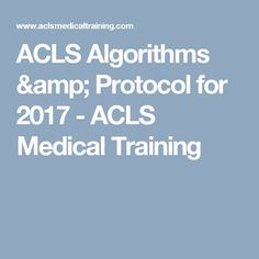 ACLS Algorithms & Protocol for 2017 - ACLS Medical Training