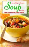Incredibly Delicious Soup Recipes from the Mediterranean Region (Healthy Cookbook Series 2) - http://howtomakeastorageshed.com/articles/incredibly-delicious-soup-recipes-from-the-mediterranean-region-healthy-cookbook-series-2/