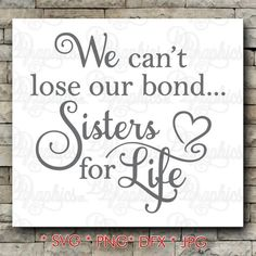 Sisters for Life/We can't lose our bond/ sister love/SVG File/ Jpg Dxf Png/Digital Files Sister Love Quotes, Sister Poems, Love My Sister, Dear Sister, Best Friend Quotes, Sigma Kappa, Bid Day, Family Quotes, Life Quotes
