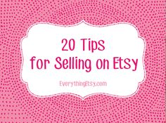 20 Tips for Selling on Etsy - EverythingEtsy.com #etsy #business