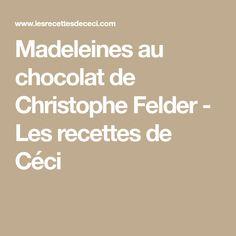 Madeleines au chocolat de Christophe Felder - Les recettes de Céci