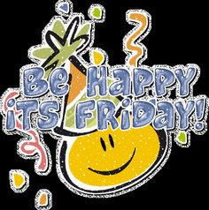 Be happy its friday quotes friday gif happy friday glittery friday quotes hello friday Happy Friday Gif, Happy Friday Pictures, Happy Friday The 13th, Hello Friday, Friday Pics, Good Morning Friday, Friday Weekend, Good Morning Quotes, Happy Weekend