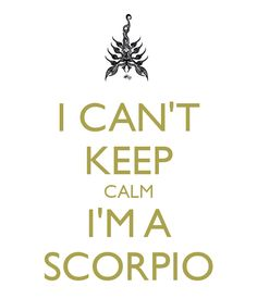 i can't keep calm i'm a scorpio