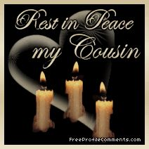 Discover and share Rip Cousin Quotes. Explore our collection of motivational and famous quotes by authors you know and love. One Love Quotes, Death Quotes For Loved Ones, Loss Of A Loved One Quotes, Rest In Peace Quotes, Rip Quotes, Cousin Quotes, Rest In Peace Prayer, Family Death Quotes, Cousin Family