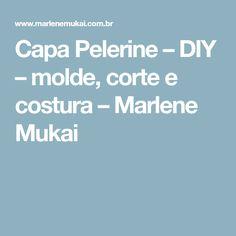 Capa Pelerine – DIY – molde, corte e costura – Marlene Mukai