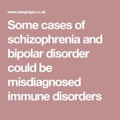 Some cases of schizophrenia and bipolar disorder could be misdiagnosed immune disorders