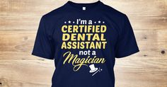 This Shirt Makes A Great Gift For You And Your Family. Certified Dental Assistant -Not Magician .Ugly Sweater, Xmas Shirts, Xmas T Shirts, Job Shirts, Tees, Hoodies, Ugly Sweaters, Long Sleeve, Funny Shirts, Mama, Boyfriend, Girl, Guy, Lovers, Papa, Dad, Daddy, Grandma, Grandpa, Mi Mi, Old Man, Old Woman, Occupation T Shirts, Profession T Shirts, Career T Shirts,