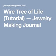 Wire Tree of Life (Tutorial) — Jewelry Making Journal