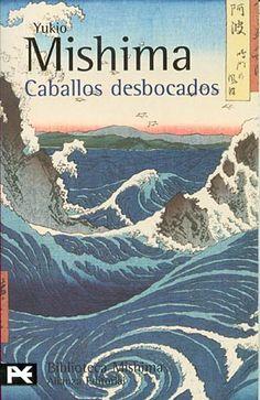 Caballos desbocados : El mar de la fertilidad. 2 / Yukio Mishima ; [traductor…