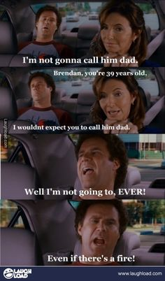 Step Brothers - top movie of all time with so many memorable quotes, that it would need it's own PINTEREST Board.