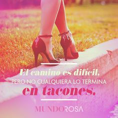 frase mujer tacones quote https://www.facebook.com/MundoRosaMx