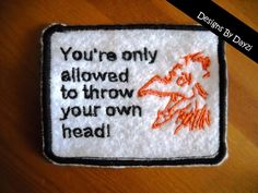 GREAT quote! 'You're only allowed to throw your own head!!' - Labyrinth Bowie Movie Inspired Firey Gang Patch via Etsy