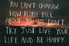 You can't change how people feel about you so don't try.  Just live your life and be happy.   ❤