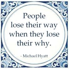 People lose their way when they lose their why. - Michael Hyatt