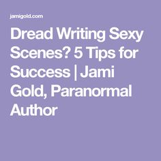 Dread Writing Sexy Scenes? 5 Tips for Success | Jami Gold, Paranormal Author