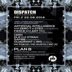 "Dispatch Recordings  Cern ""Under Another Sky"" Album Launch at Plan B, 418 Brixton Road, London, SW9 7AY, UK. Dispatch Recordings are back in London on the August. URLs: Tickets: http://atnd.it/13441-1 Inquire: http://atnd.it/13441-2 Category: Nightlife  Prices: Early Bird £8, 1st Release £10, 2nd Release £12  Artists: Artificial Intelligence, Zero T, Steo, Fierce, Ant TC!, Vern, DLR, Xtrah, Safire, Quadrant, Iris, MC Fokus, MC Gusto, MC JC Date: Aug22,2014 to Aug23,2014 Time: 10pm to 5am"