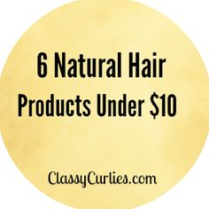 ClassyCurlies.com: Your source for natural hair and beauty care: Natural Hair: 6 Natural Hair Products Under $10
