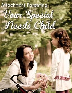 Attachment Parenting Your Special Needs Child