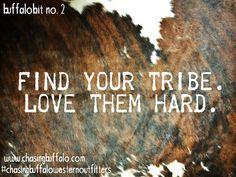 buffalobit no. 2 {find your tribe. love them hard.} #buffalobit #chasingbuffalowesternoutfitters #quotes #inspritation