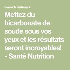 Mettez du bicarbonate de soude sous vos yeux et les résultats seront incroyables! - Santé Nutrition