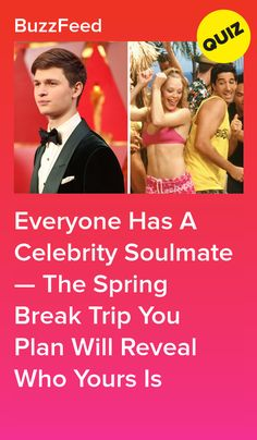 6d6a96d8d0b8 Everyone Has A Celebrity Soulmate — The Spring Break Trip You Plan Will  Reveal Who Yours