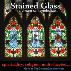 A stained glass window in a dream might represent spirituality, religion, or something multi-faceted in your real life...  More at TheCuriousDreamer.   #DreamSymbols #DreamMeaning