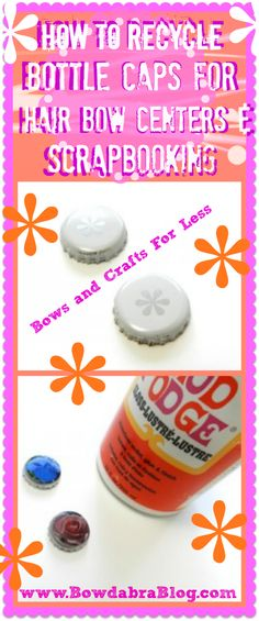How to Recycle Bottle Caps for Hair Bow Centers and Scrapbooking -- make #Easyhairbows in minutes