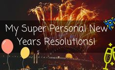 My Super Personal New Years Resolutions!