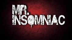 Mr.Insomniac