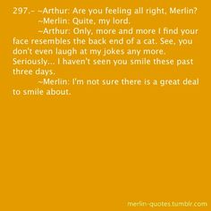 """""""More and more I find your face resembles the back end of a cat."""" #MerlinS5"""