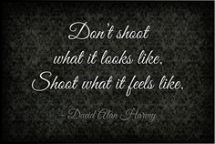 Thoughtful Thursday Photography Quote by David Alan Harvey - Shoot what it feels like.