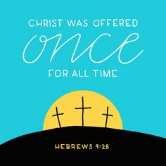 Hebrews 9:28 Christ was offered once for all time
