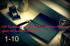100 Fantastic college scholarships that are open to homeschoolers: 1-10