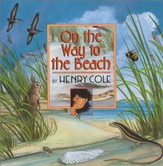 On the way to the beach summer themed book Forest School Activities, Writing Activities, Nature Activities, Best Children Books, Childrens Books, Henry Cole, Trade Books, Outdoor Classroom, Classroom Ideas