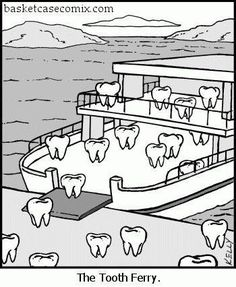 All aboard the Tooth Ferry.