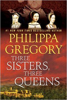 Three Sisters, Three Queens: Philippa Gregory