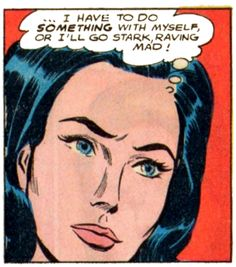 """Comic Girls Say.. """"I have to do something with myself or I'll go stark, raving mad ! """" #comic #vintage"""