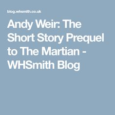 Andy Weir: The Short Story Prequel to The Martian - WHSmith Blog