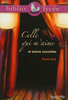 Celle qui m'aime et autres nouvelles, d'Émile Zola. Hachette Education, 2012. Classiques Hachette. Bibliolycée, n° 57.