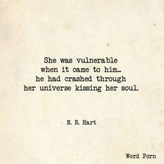 She was vulnerable when it came to him...he had crashed through her universe kissing her soul.