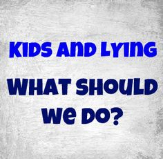 Family Volley: When our Children Lie - What Should We Do? never trust another dang thing that comes out of their mouths