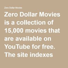 Zero Dollar Movies is a collection of 15,000 movies that are available on YouTube for free. The site indexes only full-length films and no trailers, rentals or partial uploads.