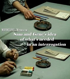 Sam and Gene's idea of what's needed in an interrogation