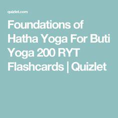Foundations of Hatha Yoga For Buti Yoga 200 RYT Flashcards   Quizlet