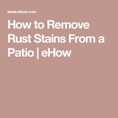 How to Remove Rust Stains From a Patio | eHow
