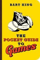 The Pocket Guide to Games by Bart King  Nonfiction J 790.1 KIN