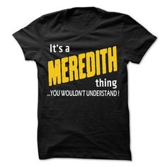 It is MEREDITH Thing... - 99 Cool Name Shirt ! - #gift for mom #awesome hoodie. LIMITED TIME PRICE => https://www.sunfrog.com/LifeStyle/It-is-MEREDITH-Thing--99-Cool-Name-Shirt-.html?id=60505
