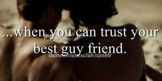 I can trust my guy bestfriend